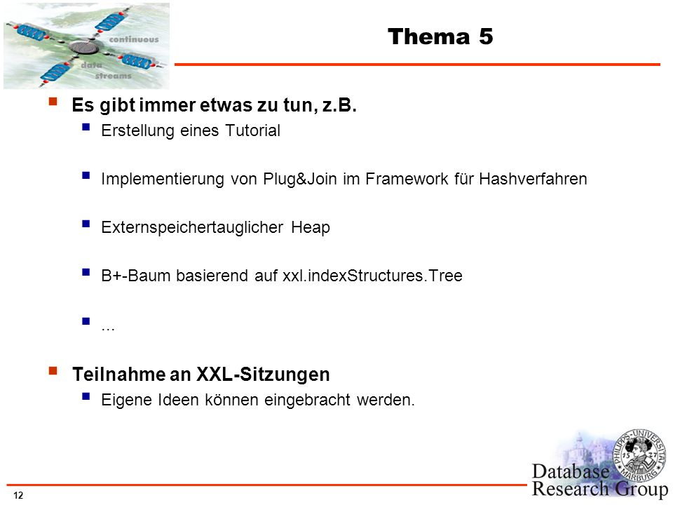 12 Thema 5 Es gibt immer etwas zu tun, z.B. Erstellung eines Tutorial Implementierung von Plug&Join im Framework für Hashverfahren Externspeichertaugl