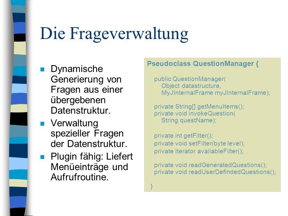 Die Frageverwaltung n Dynamische Generierung von Fragen aus einer übergebenen Datenstruktur. n Verwaltung spezieller Fragen der Datenstruktur. n Plugi