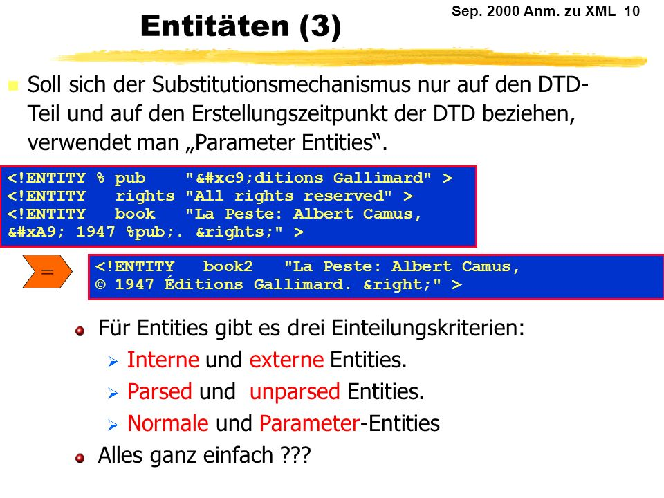 Sep. 2000 Anm. zu XML 9 Entitäten (2) n Im einfachsten Fall kann man mit einer Entitiy-Deklaration selbst eine Abkürzung definieren:.... &pu; &fb; &dk