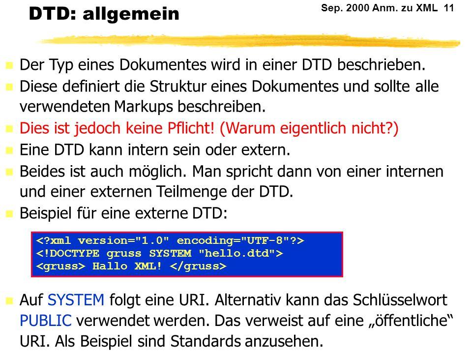 Sep. 2000 Anm. zu XML 10 Entitäten (3) Für Entities gibt es drei Einteilungskriterien: Interne und externe Entities. Parsed und unparsed Entities. Nor