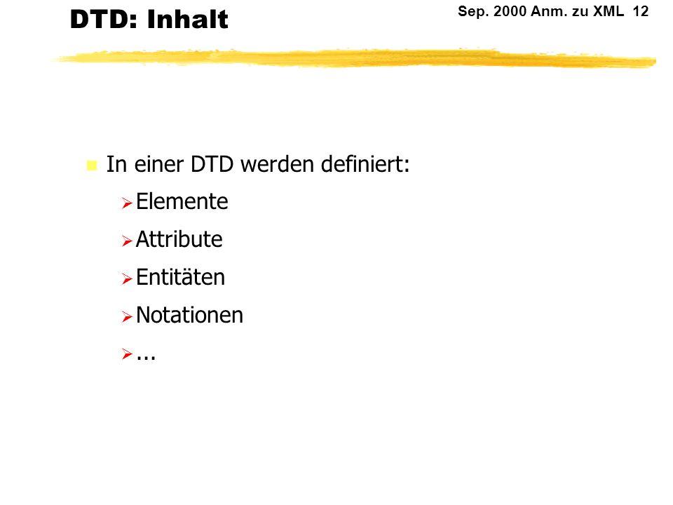 Sep. 2000 Anm. zu XML 11 DTD: allgemein n Der Typ eines Dokumentes wird in einer DTD beschrieben. n Diese definiert die Struktur eines Dokumentes und