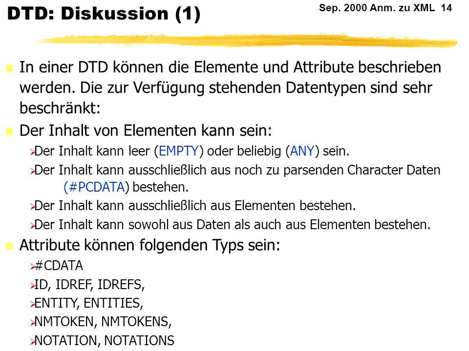 Sep. 2000 Anm. zu XML 13 DTD: Beispiel <!DOCTYPE AdrListe [ <!ELEMENT Adr (Vorname?, Nachname, (Strasse|Postfach), PLZ, Ort)> ]>....... Sommer 4711 35