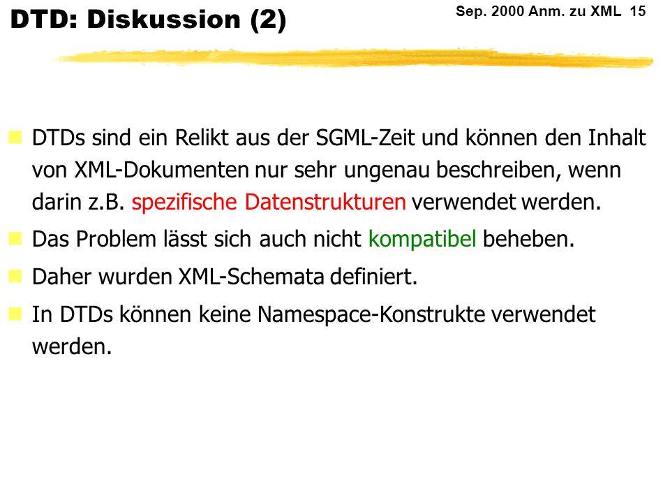 Sep. 2000 Anm. zu XML 14 DTD: Diskussion (1) n In einer DTD können die Elemente und Attribute beschrieben werden. Die zur Verfügung stehenden Datentyp
