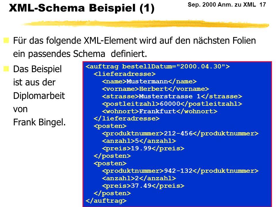 Sep. 2000 Anm. zu XML 16 XML-Schema XML-Schema erweitern die Möglichkeit zur Definition von XML- Datenstrukturen erheblich! In der Definition von XML-
