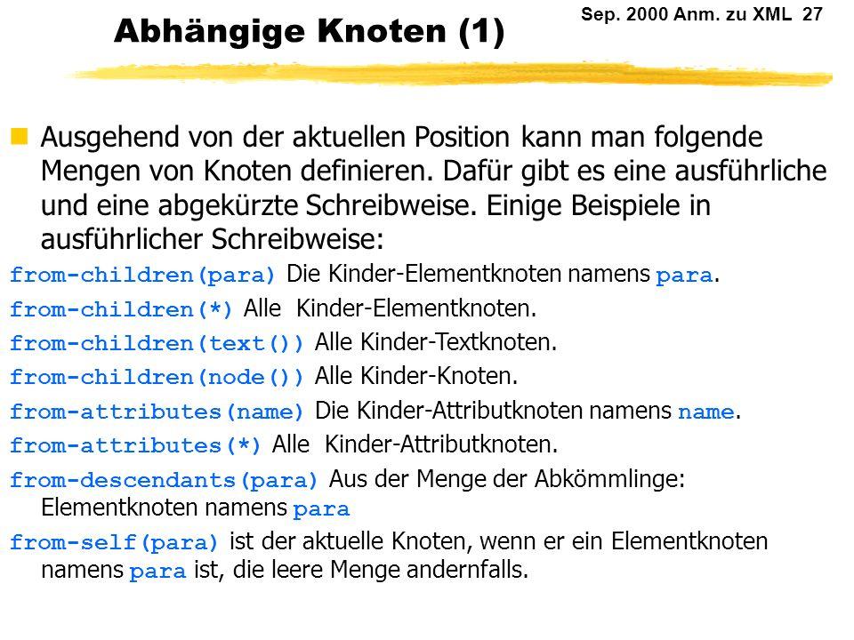 Sep. 2000 Anm. zu XML 26 Aktueller Knoten Bei der Verarbeitung eines Baumes gibt es ausgezeichnete Positionen: Der aktuelle Knoten: Auf diesen bezieht