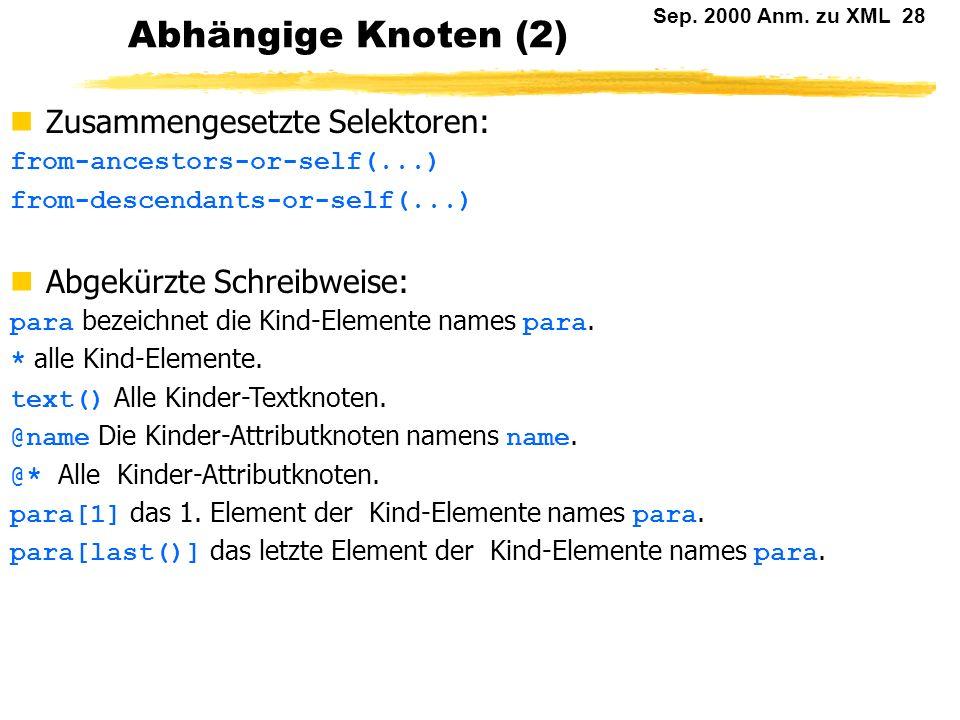 Sep. 2000 Anm. zu XML 27 Abhängige Knoten (1) Ausgehend von der aktuellen Position kann man folgende Mengen von Knoten definieren. Dafür gibt es eine