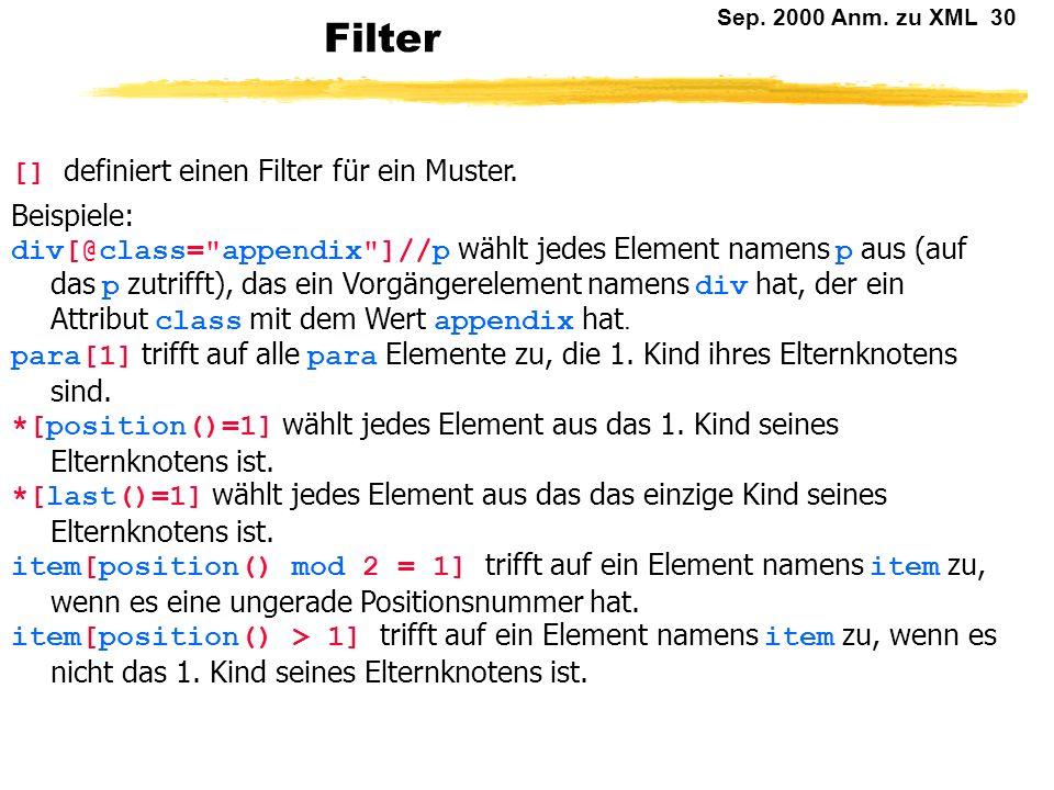 Sep. 2000 Anm. zu XML 29 Muster / wählt das Wurzelelement eines XML Baumes aus. * wählt alle Elemente eines XML Baumes aus. m1|m2 wählt Elemente aus,