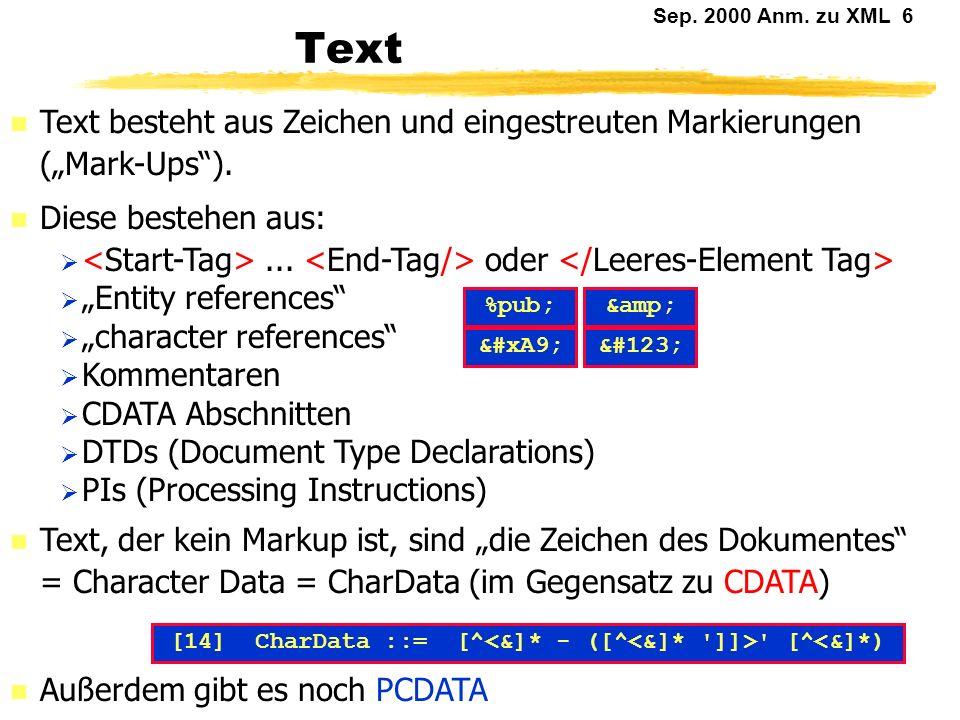 Sep.2000 Anm. zu XML 6 Text Text besteht aus Zeichen und eingestreuten Markierungen (Mark-Ups).