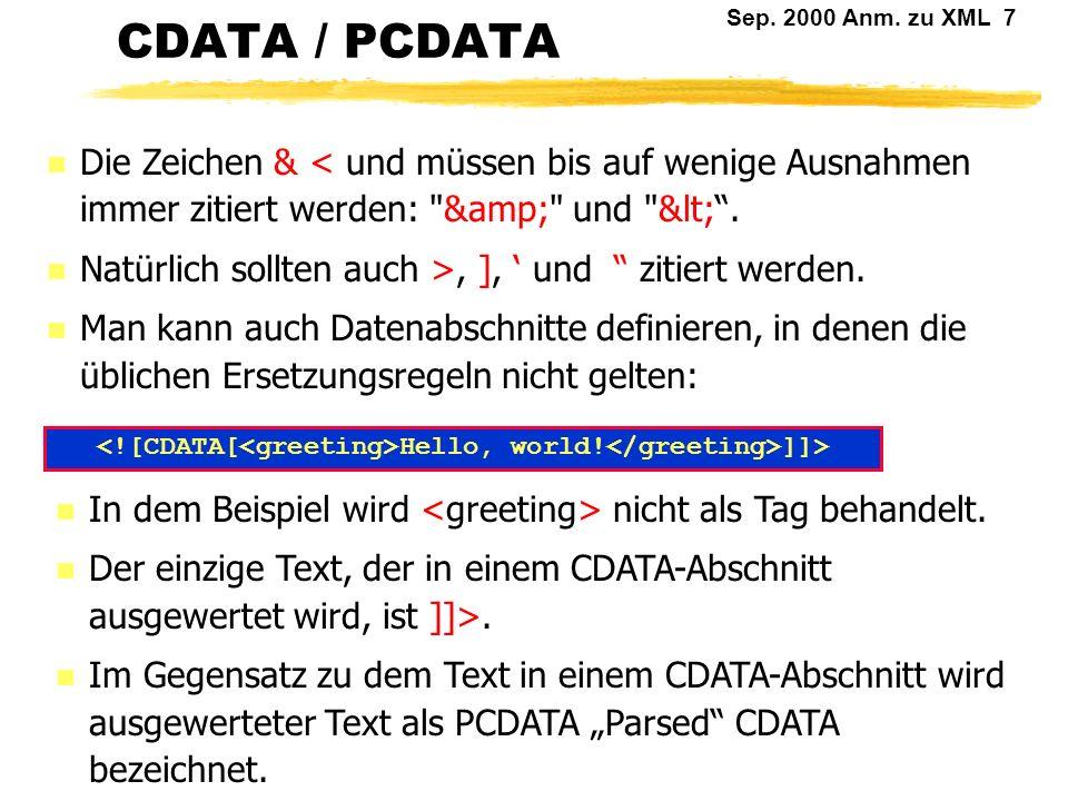 Sep. 2000 Anm. zu XML 6 Text Text besteht aus Zeichen und eingestreuten Markierungen (Mark-Ups). Diese bestehen aus:... oder Entity references charact