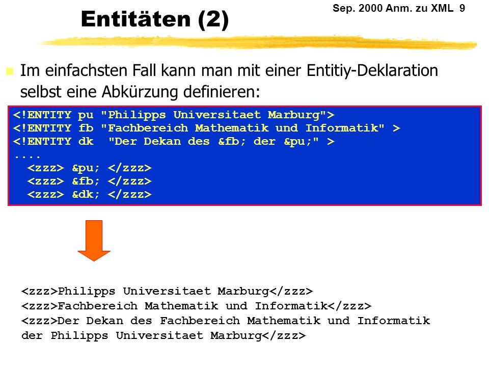 Sep. 2000 Anm. zu XML 8 Entitäten (1) n Entity steht für diverse Ersetzungsmechanismen. n Gemeinsam ist allen Entities, daß es für sie einen Namen gib