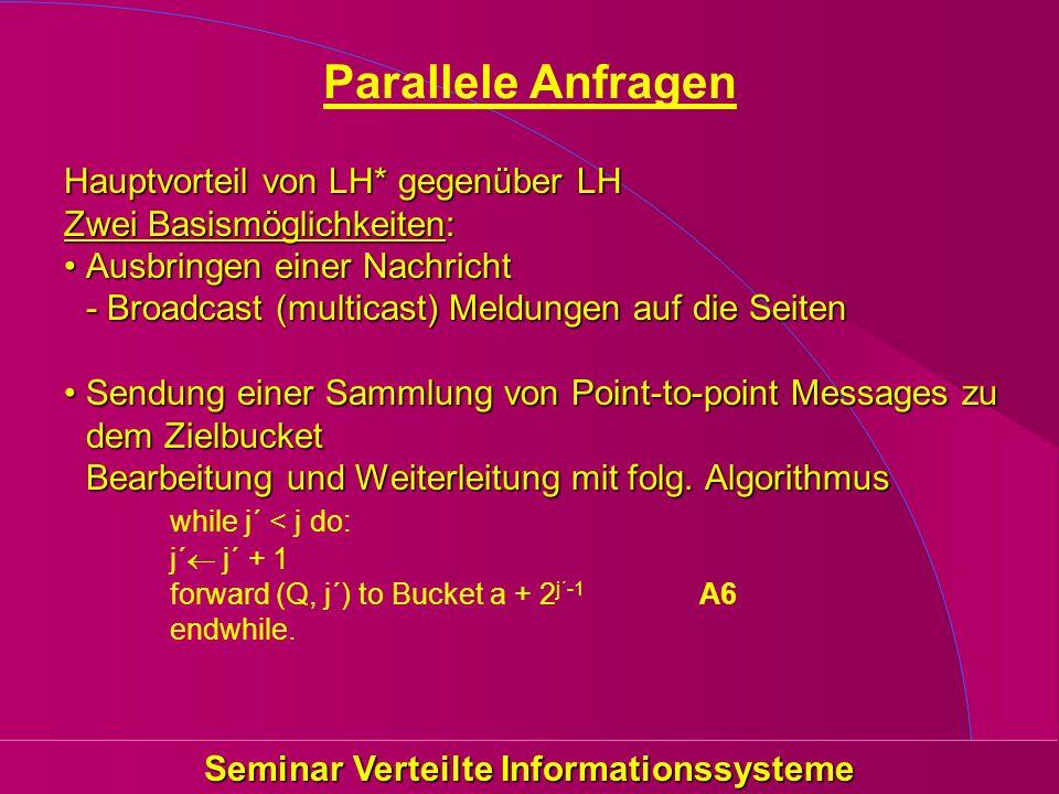 Seminar Verteilte Informationssysteme Parallele Anfragen Hauptvorteil von LH* gegenüber LH Zwei Basismöglichkeiten: Ausbringen einer Nachricht - Broad