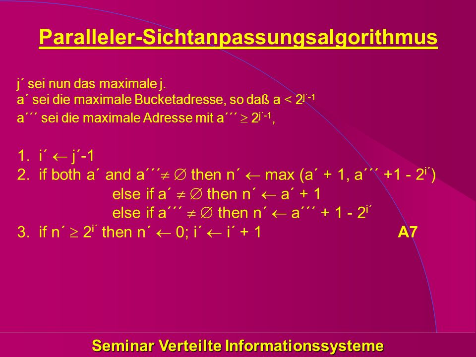 Seminar Verteilte Informationssysteme Paralleler-Sichtanpassungsalgorithmus j´ sei nun das maximale j. a´ sei die maximale Bucketadresse, so daß a < 2