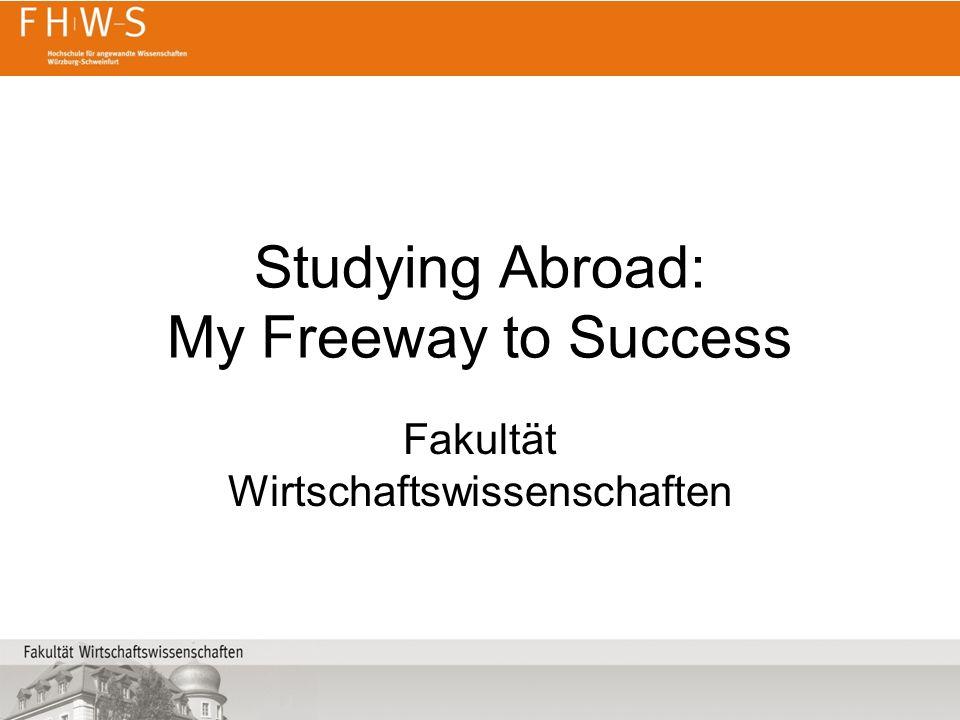Studying Abroad: My Freeway to Success Fakultät Wirtschaftswissenschaften