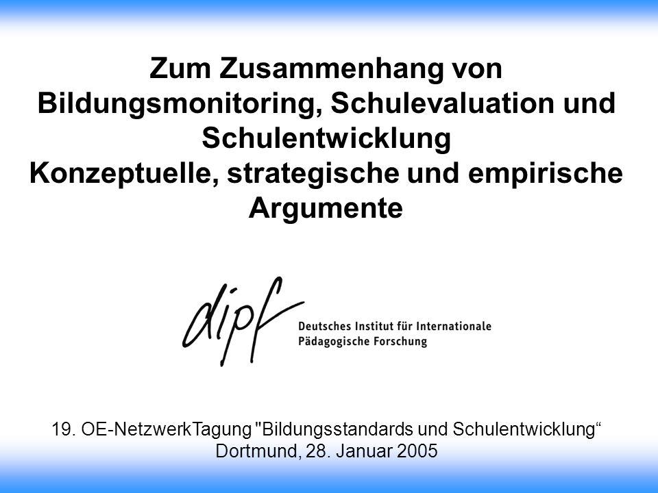 Zum Zusammenhang von Bildungsmonitoring, Schulevaluation und Schulentwicklung Konzeptuelle, strategische und empirische Argumente Eckhard Klieme 19.