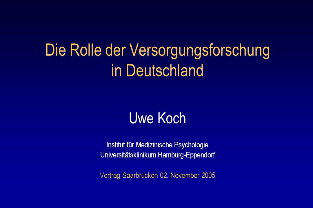 Uwe Koch Institut für Medizinische Psychologie Universitätsklinikum Hamburg-Eppendorf Vortrag Saarbrücken 02. November 2005 Die Rolle der Versorgungsf