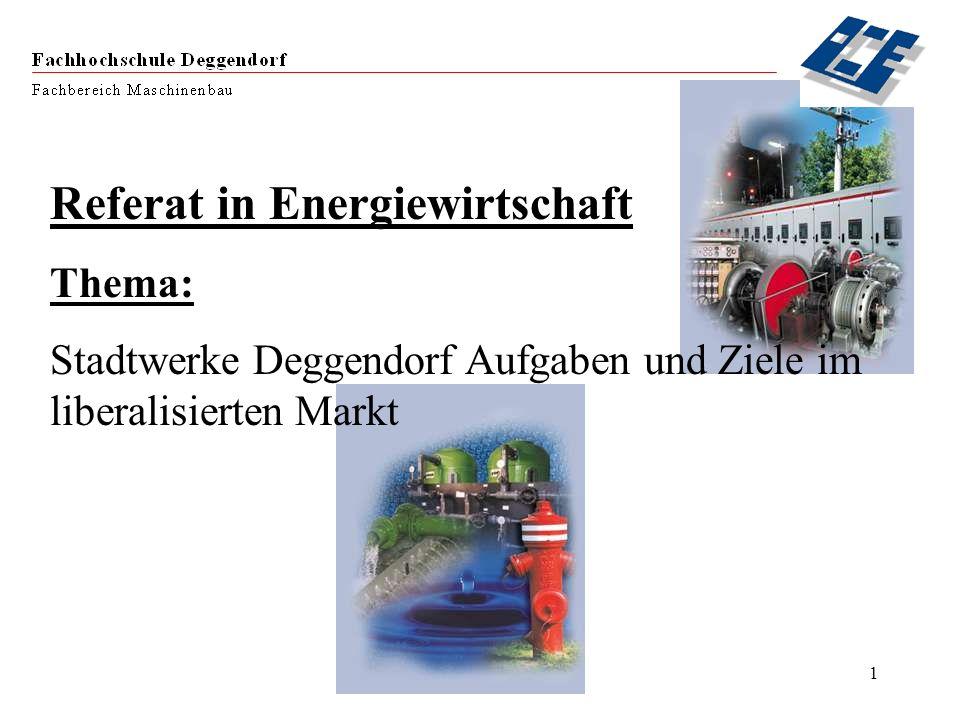 1 Referat in Energiewirtschaft Thema: Stadtwerke Deggendorf Aufgaben und Ziele im liberalisierten Markt