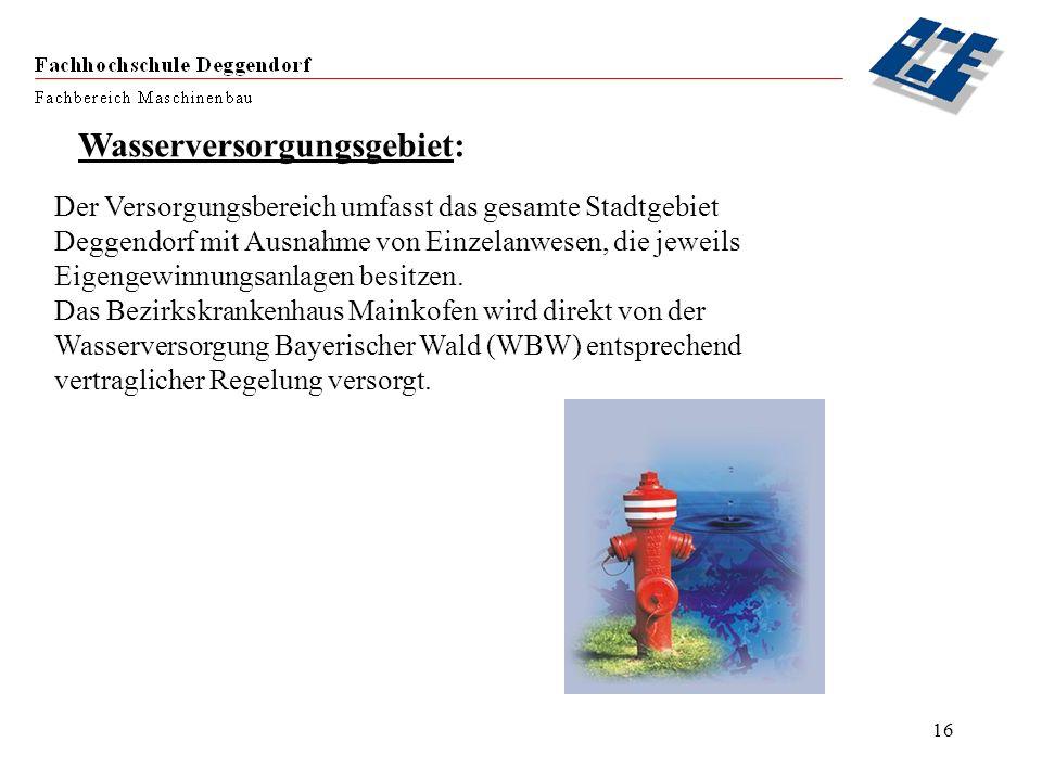 16 Wasserversorgungsgebiet: Der Versorgungsbereich umfasst das gesamte Stadtgebiet Deggendorf mit Ausnahme von Einzelanwesen, die jeweils Eigengewinnu