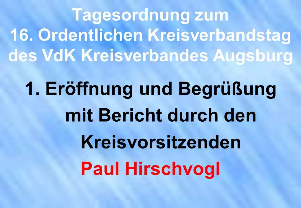 Tagesordnung zum 16. Ordentlichen Kreisverbandstag des VdK Kreisverbandes Augsburg 1. Eröffnung und Begrüßung mit Bericht durch den Kreisvorsitzenden