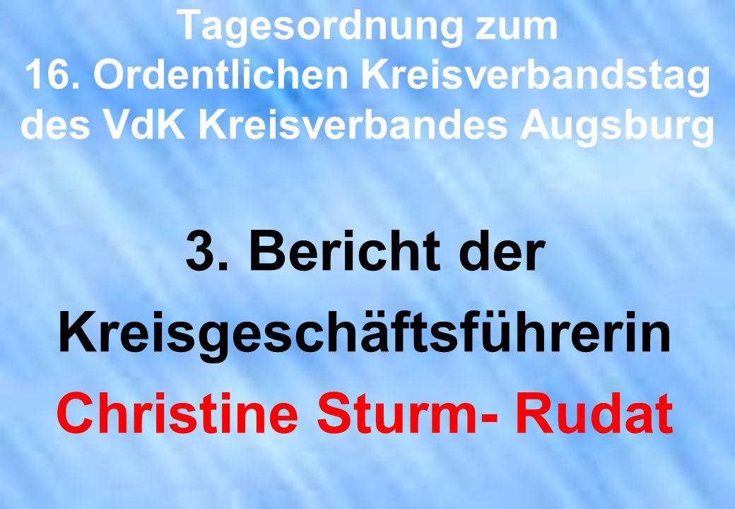 Tagesordnung zum 16. Ordentlichen Kreisverbandstag des VdK Kreisverbandes Augsburg 3. Bericht der Kreisgeschäftsführerin Christine Sturm- Rudat