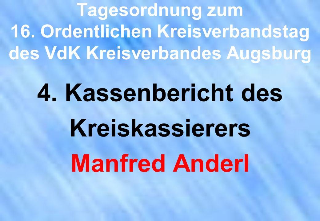 Tagesordnung zum 16. Ordentlichen Kreisverbandstag des VdK Kreisverbandes Augsburg 4. Kassenbericht des Kreiskassierers Manfred Anderl