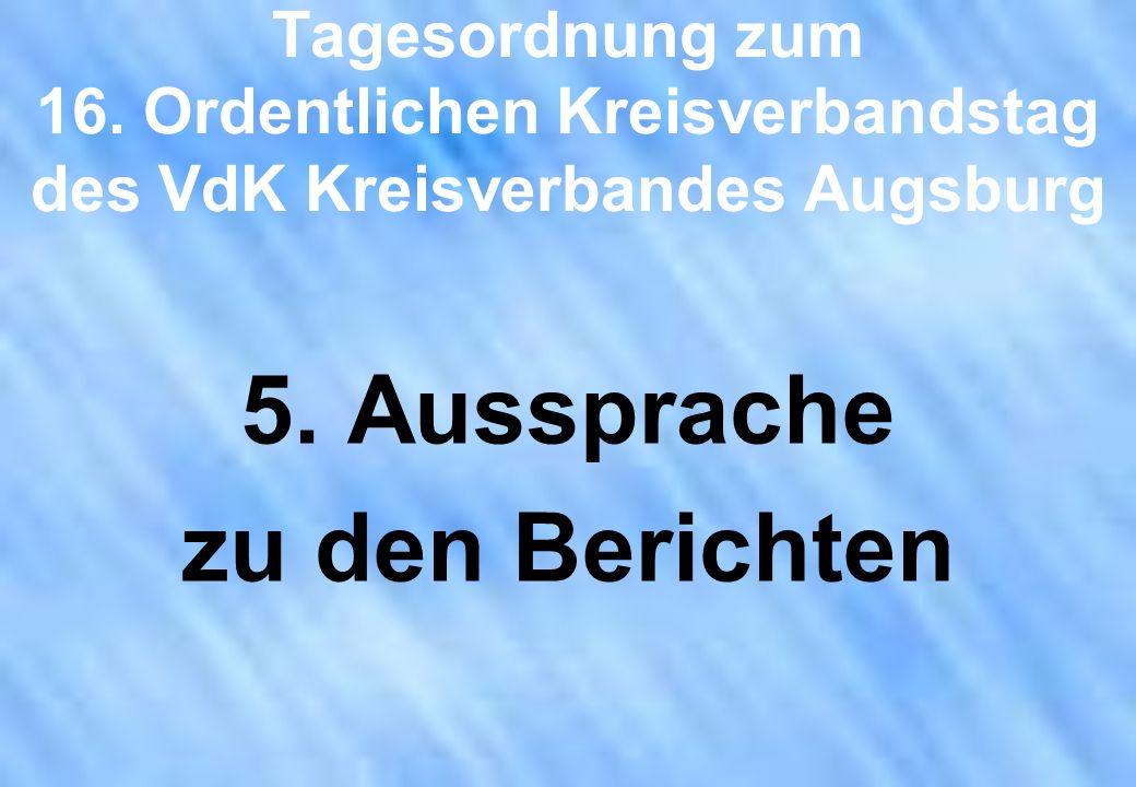 Tagesordnung zum 16. Ordentlichen Kreisverbandstag des VdK Kreisverbandes Augsburg 5. Aussprache zu den Berichten