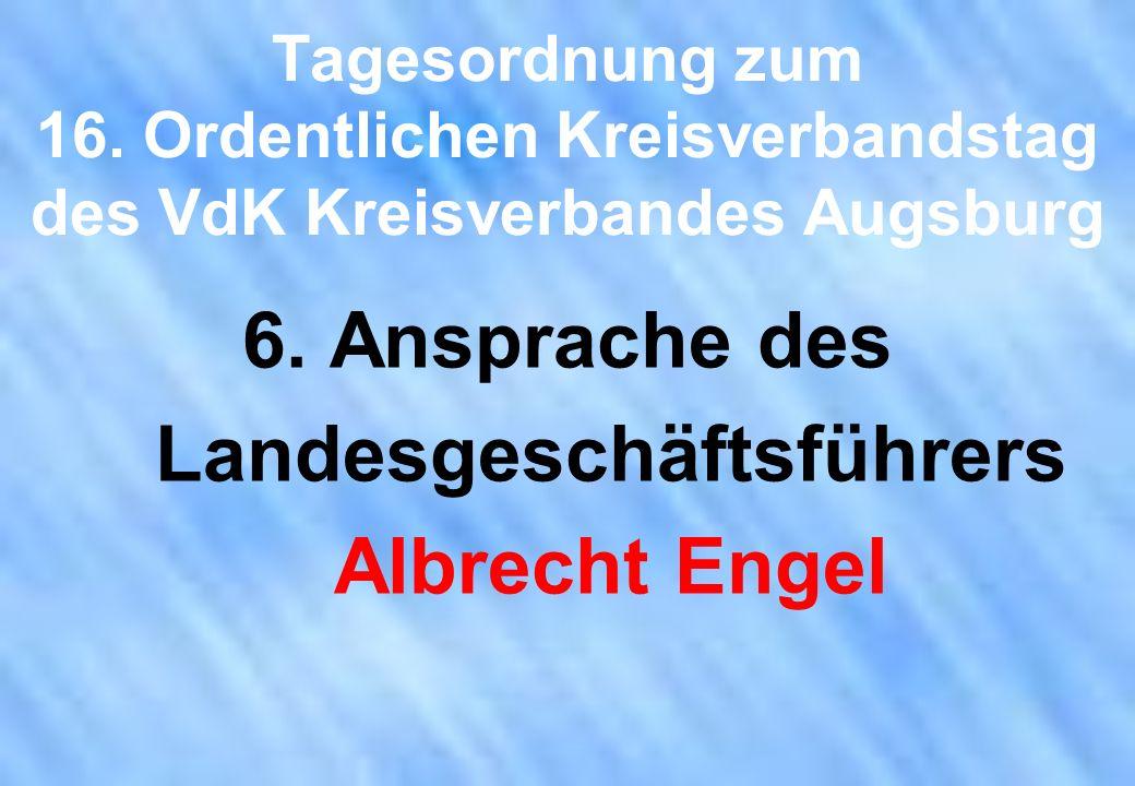 Tagesordnung zum 16. Ordentlichen Kreisverbandstag des VdK Kreisverbandes Augsburg 6. Ansprache des Landesgeschäftsführers Albrecht Engel