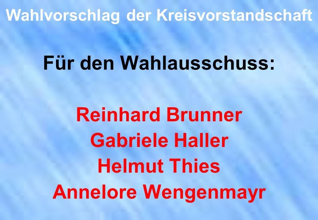 Wahlvorschlag der Kreisvorstandschaft Für den Wahlausschuss: Reinhard Brunner Gabriele Haller Helmut Thies Annelore Wengenmayr