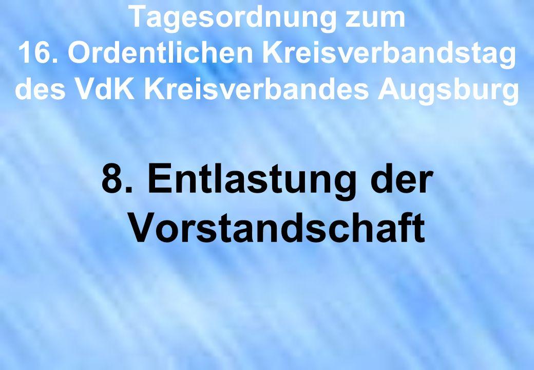 Tagesordnung zum 16. Ordentlichen Kreisverbandstag des VdK Kreisverbandes Augsburg 8. Entlastung der Vorstandschaft