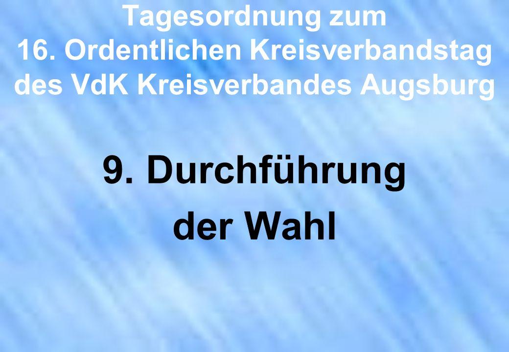 Tagesordnung zum 16. Ordentlichen Kreisverbandstag des VdK Kreisverbandes Augsburg 9. Durchführung der Wahl