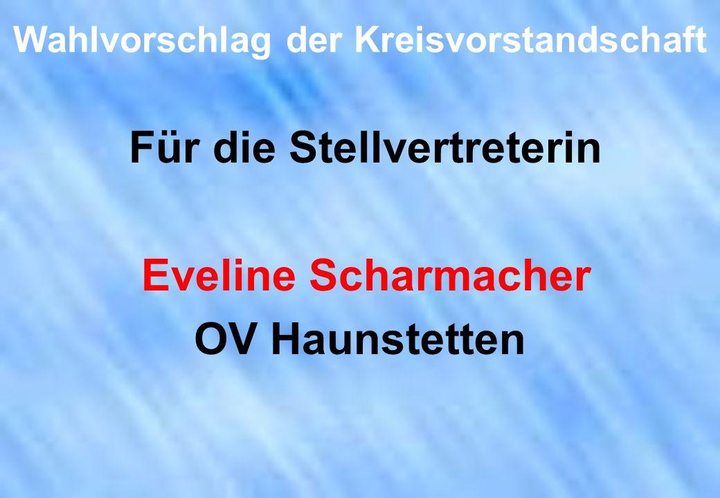 Wahlvorschlag der Kreisvorstandschaft Für die Stellvertreterin Eveline Scharmacher OV Haunstetten