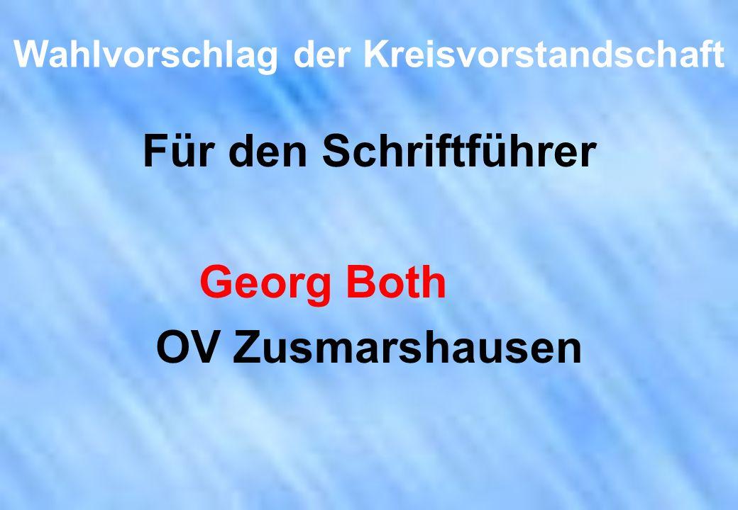 Wahlvorschlag der Kreisvorstandschaft Für den Schriftführer Georg Both OV Zusmarshausen