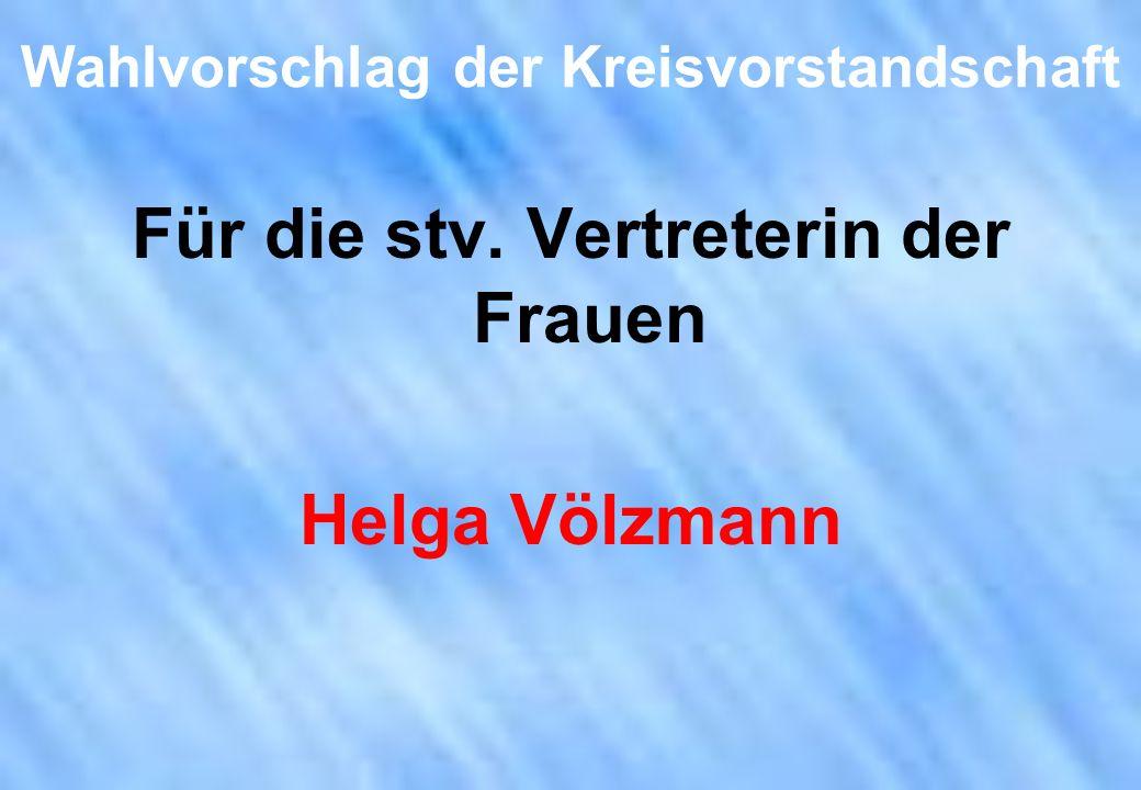 Wahlvorschlag der Kreisvorstandschaft Für die stv. Vertreterin der Frauen Helga Völzmann