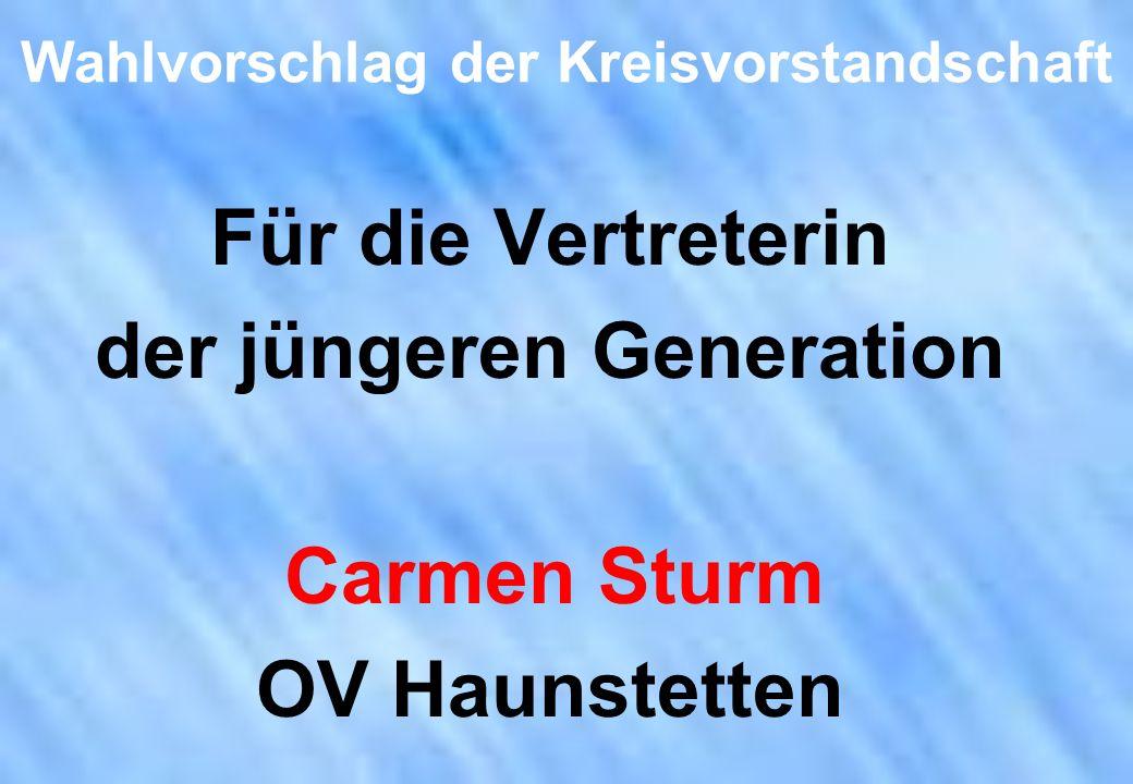 Wahlvorschlag der Kreisvorstandschaft Für die Vertreterin der jüngeren Generation Carmen Sturm OV Haunstetten
