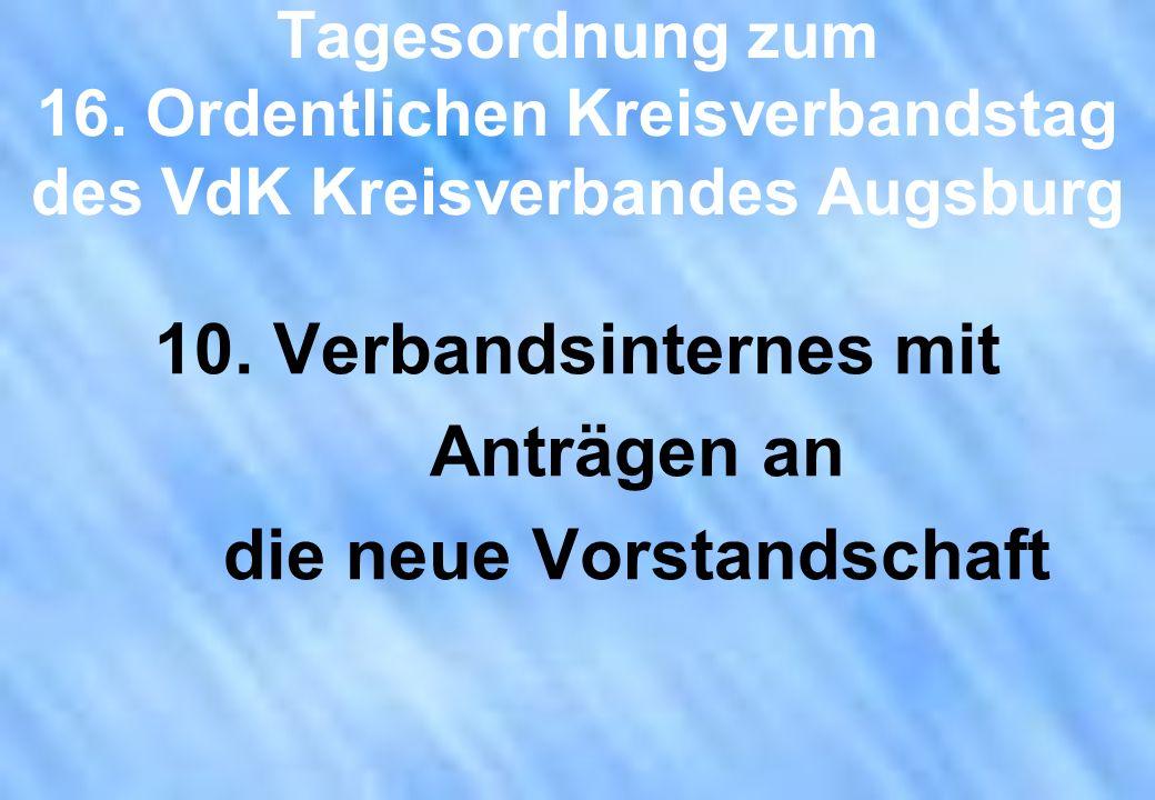 Tagesordnung zum 16. Ordentlichen Kreisverbandstag des VdK Kreisverbandes Augsburg 10. Verbandsinternes mit Anträgen an die neue Vorstandschaft