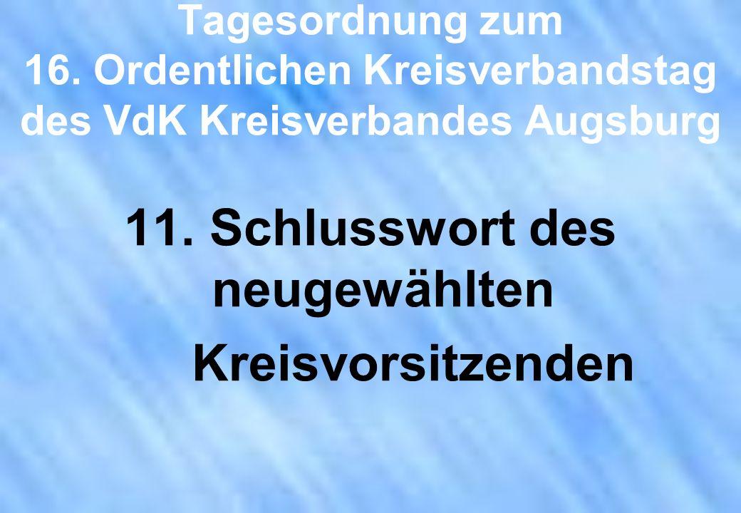 Tagesordnung zum 16. Ordentlichen Kreisverbandstag des VdK Kreisverbandes Augsburg 11. Schlusswort des neugewählten Kreisvorsitzenden