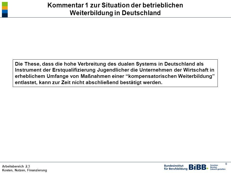 ® Arbeitsbereich 2.3 Kosten, Nutzen, Finanzierung Kommentar 1 zur Situation der betrieblichen Weiterbildung in Deutschland Die These, dass die hohe Ve
