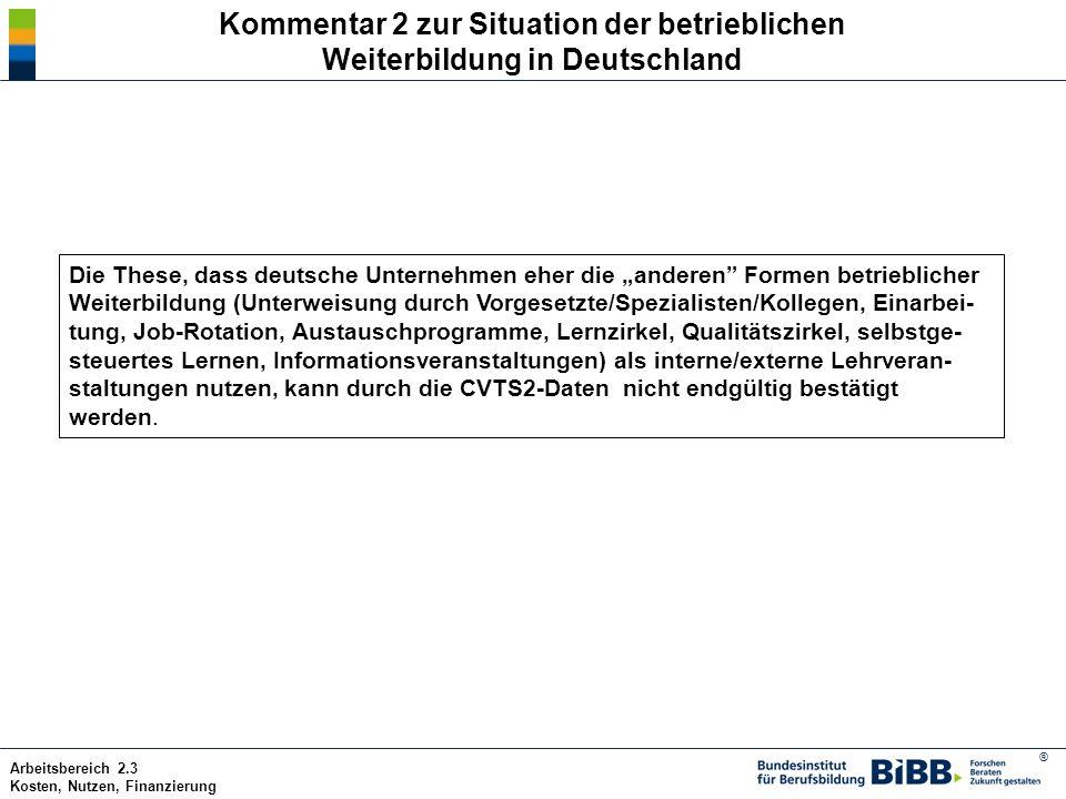 ® Arbeitsbereich 2.3 Kosten, Nutzen, Finanzierung Kommentar 2 zur Situation der betrieblichen Weiterbildung in Deutschland Die These, dass deutsche Un