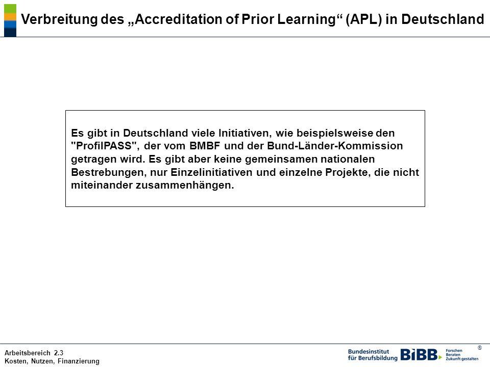 ® Arbeitsbereich 2.3 Kosten, Nutzen, Finanzierung Verbreitung des Accreditation of Prior Learning (APL) in Deutschland Es gibt in Deutschland viele In