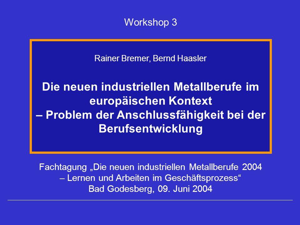 Fachtagung Die neuen industriellen Metallberufe 2004 – Lernen und Arbeiten im Geschäftsprozess Bad Godesberg, 09. Juni 2004 Rainer Bremer, Bernd Haasl