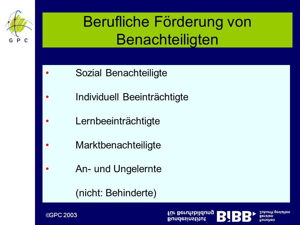 GPC 2003 Berufliche Förderung von Benachteiligten Sozial Benachteiligte Individuell Beeinträchtigte Lernbeeinträchtigte Marktbenachteiligte An- und Ungelernte (nicht: Behinderte)