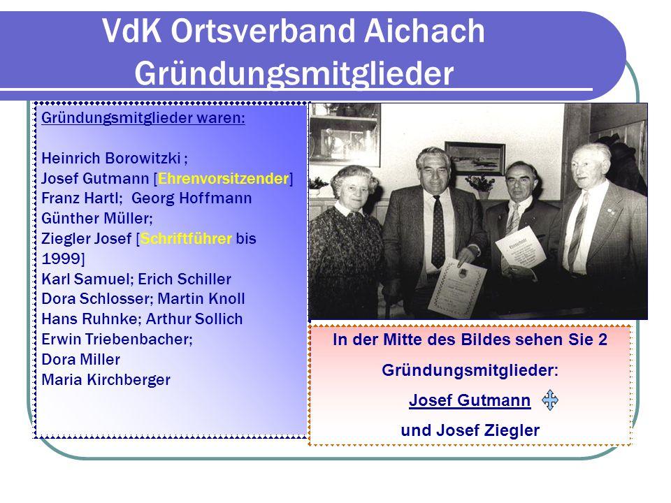 VdK Ortsverband Aichach Auch Josef Ziegler, langjähriger Schrift- führer, war von Beginn an eine unverzicht- bare Stütze in unserem Ortsverband.