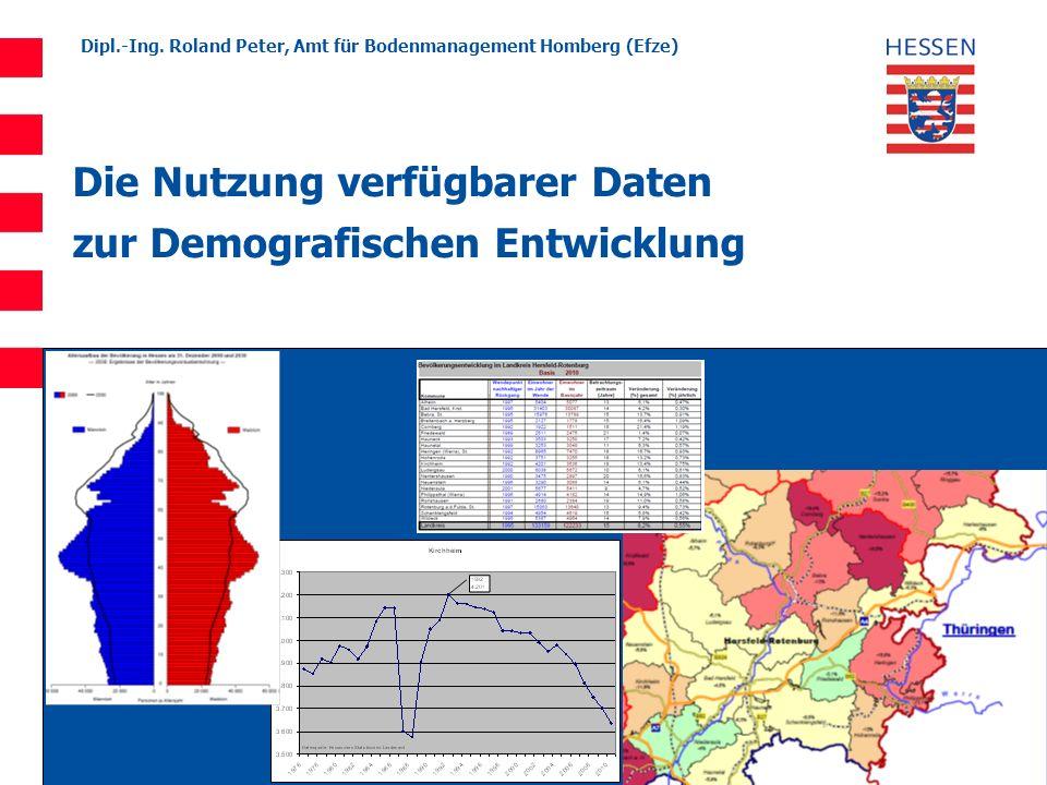 Dipl.-Ing. Roland Peter, Amt für Bodenmanagement Homberg (Efze) Die Nutzung verfügbarer Daten zur Demografischen Entwicklung