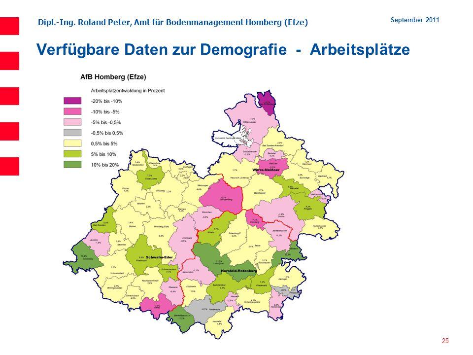Dipl.-Ing. Roland Peter, Amt für Bodenmanagement Homberg (Efze) 25 September 2011 Verfügbare Daten zur Demografie - Arbeitsplätze