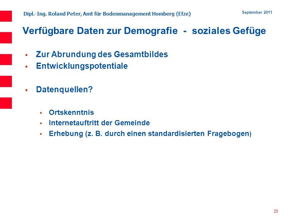 Dipl.-Ing. Roland Peter, Amt für Bodenmanagement Homberg (Efze) 29 September 2011 Verfügbare Daten zur Demografie - soziales Gefüge Zur Abrundung des