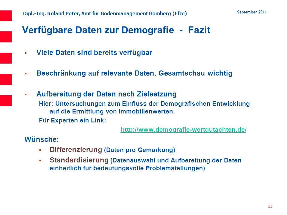 Dipl.-Ing. Roland Peter, Amt für Bodenmanagement Homberg (Efze) 33 September 2011 Verfügbare Daten zur Demografie - Fazit Viele Daten sind bereits ver