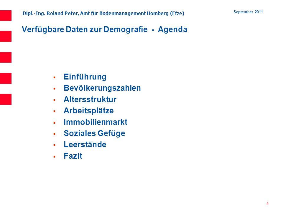 Dipl.-Ing. Roland Peter, Amt für Bodenmanagement Homberg (Efze) 4 September 2011 Verfügbare Daten zur Demografie - Agenda Einführung Bevölkerungszahle