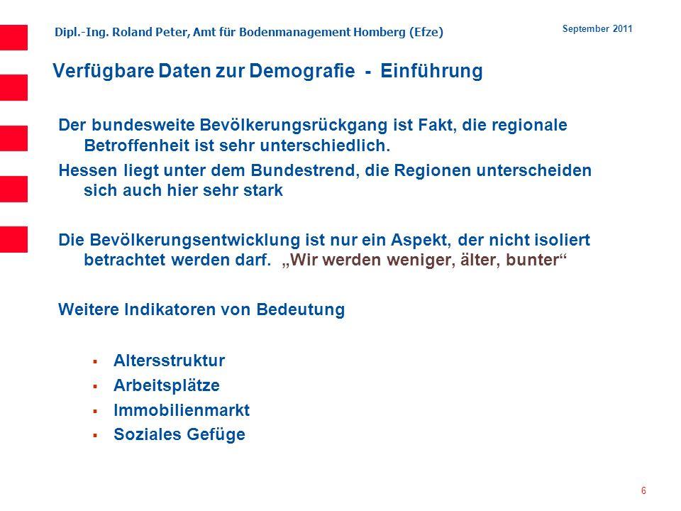 Dipl.-Ing. Roland Peter, Amt für Bodenmanagement Homberg (Efze) 6 September 2011 Verfügbare Daten zur Demografie - Einführung Der bundesweite Bevölker