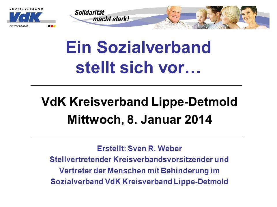 Ein Sozialverband stellt sich vor… VdK Kreisverband Lippe-Detmold Mittwoch, 8. Januar 2014 Erstellt: Sven R. Weber Stellvertretender Kreisverbandsvors