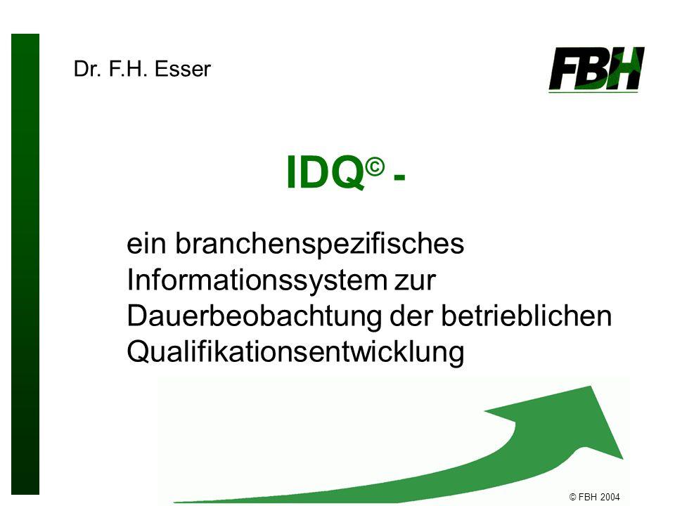 © FBH 2004 IDQ © - ein branchenspezifisches Informationssystem zur Dauerbeobachtung der betrieblichen Qualifikationsentwicklung Dr.