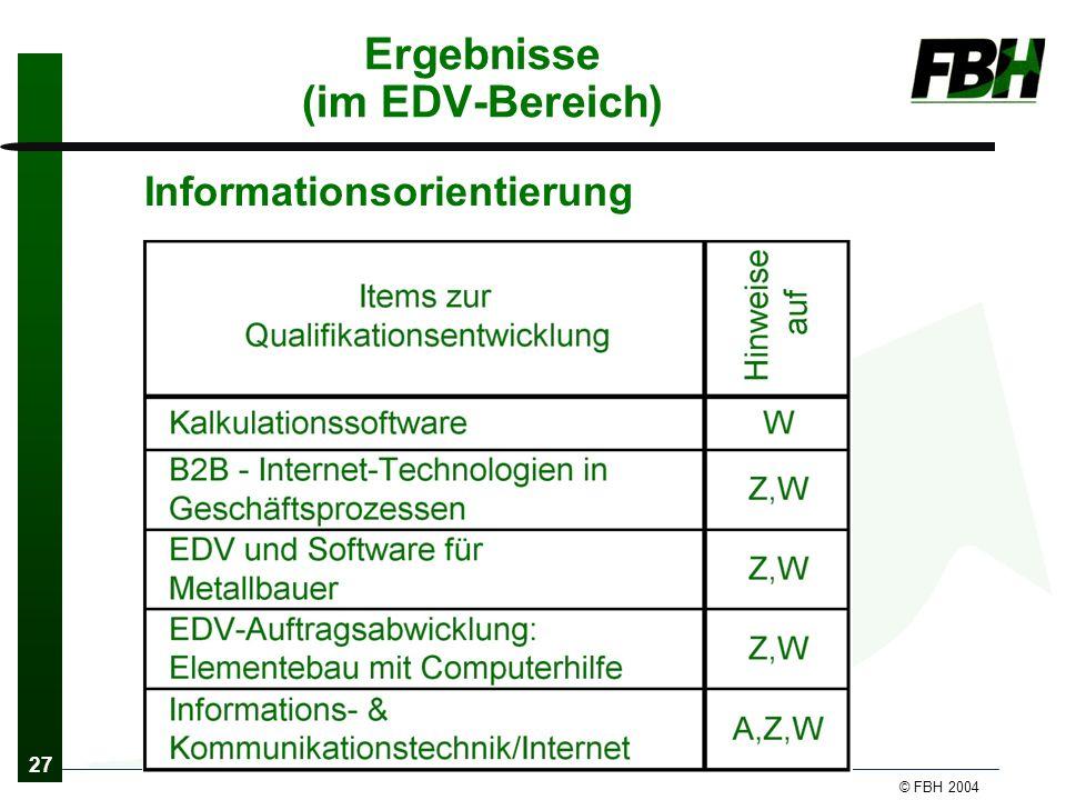 27 © FBH 2004 Ergebnisse (im EDV-Bereich) Informationsorientierung